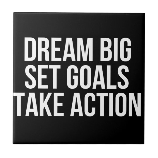 Dream Big Set Goals Take Action Motivational Quote Ceramic Tiles