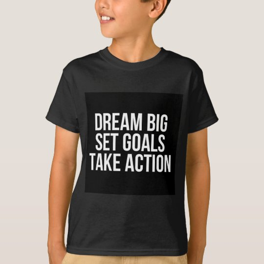 Dream Big Set Goals Take Action Motivational Quote T-Shirt