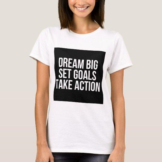 Dream Big Set Goals Take Action Motivational Quote T-Shirt