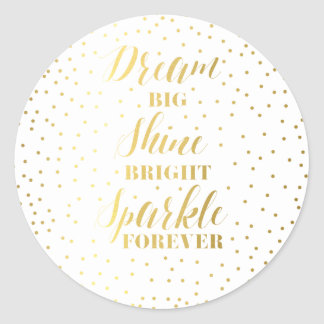 Dream Big Shine Bright Sparkle Forever Classic Round Sticker