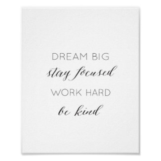 Dream Big, Stay Focused, Work Hard, Be kind Quote Poster