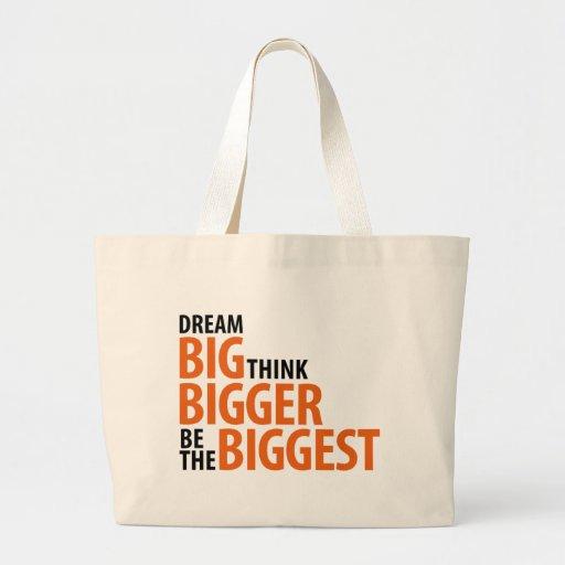 Dream big, think bigger, be the biggest canvas bag