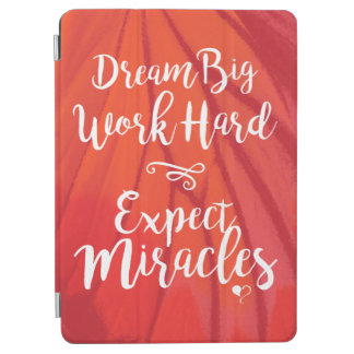 Dream Big, Work Hard, Expect Miracles iPad Cover