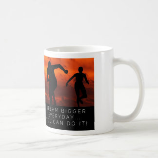 Dream Bigger Everyday... You can Do It Classic White Coffee Mug
