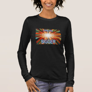 Dream Bigger Long Sleeve T-Shirt