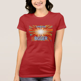 Dream Bigger T-Shirt
