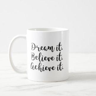 Dream It, Believe It, Achieve It. Coffee Mug