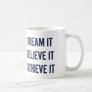 Dream it Believe it Achieve it Coffee Mug