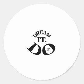 Dream it.  Do it. Classic Round Sticker