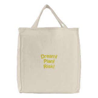 Dream, Plan, Risk Embroidered Bags