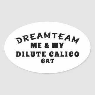 Dream Team Me And My Dilute Calico Cat Oval Sticker