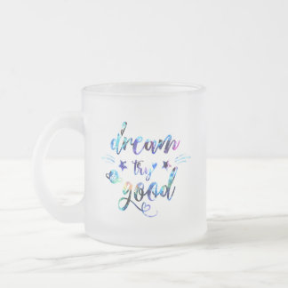 Dream. Try. Do Good. Frosted Glass Coffee Mug