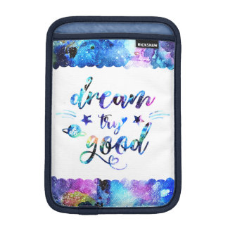 Dream. Try. Do Good. iPad Mini Sleeve