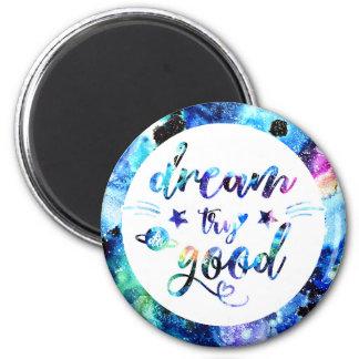 Dream. Try. Do Good. Magnet
