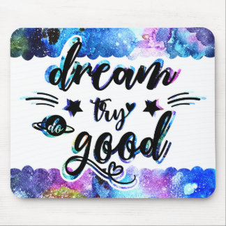 Dream. Try. Do Good. Mouse Pad