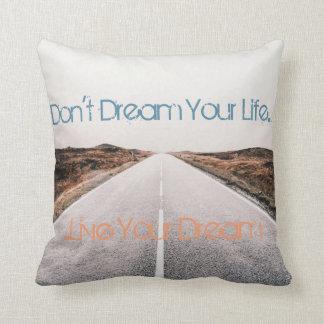 Dream Your Life ... Live Your Dream Throw Pillow
