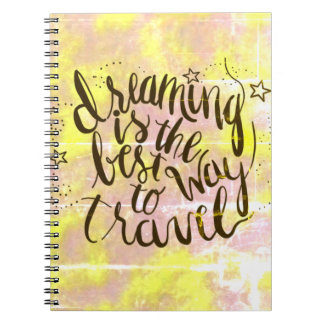 Dreaming is the best way of travel Note book