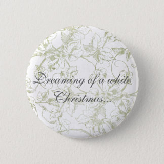 Dreaming of a white Christmas... 2 Inch Round Button