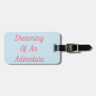 Dreaming Of An Adventure Luggage Tag