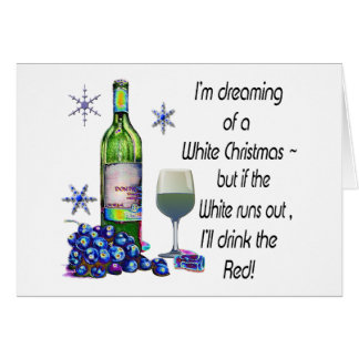 Dreaming of White Christmas, Funny Wine Art Gifts Greeting Card