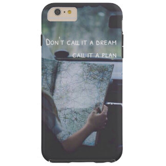 Dreams and Plans Tough iPhone 6 Plus Case