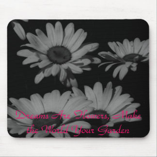 Dreams Are Flowers, Make The World Your Garden Mouse Pad
