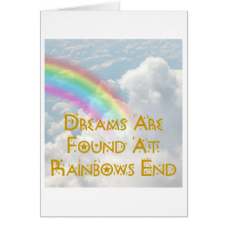 Dreams Are Found At Rainbows End Card