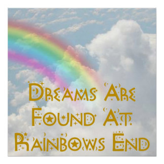 Dreams Are Found At Rainbows End Poster