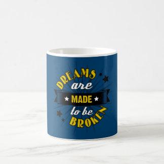 Dreams Are Made to be Broken Coffee Mug
