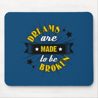 Dreams Are Made to be Broken Mousepad
