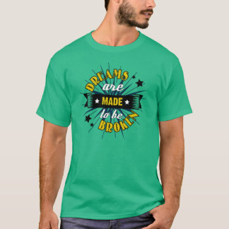 Dreams Are Made to be Broken T-Shirt