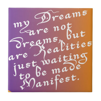 Dreams are Realities waiting to be made Manifest Tile