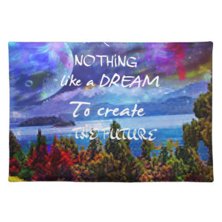 Dreams create the future placemat
