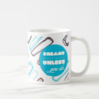 Dreams don't work unless you do classic white coffee mug