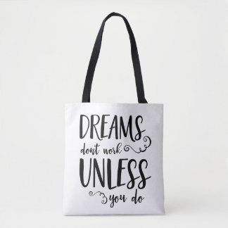 Dreams Don't Work Unless You Do Inspirational Tote