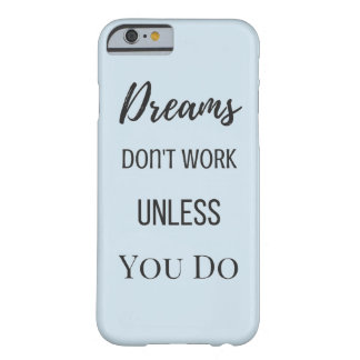Dreams Don't Work Unless You Do iPhone 6/6s Case