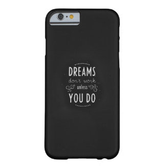 dreams dont work unless you do minimal barely there iPhone 6 case