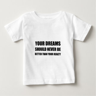 Dreams Never Better Than Reality Baby T-Shirt