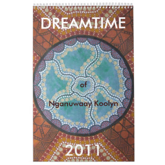 Dreamtime of Nganuwaay Koolyn Calendar 2011