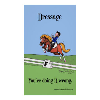 Dressage: You're Doing it Wrong Poster