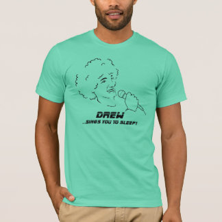 Drew Sings You To Sleep T-Shirt