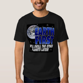 Drill Earth First Tee Shirts