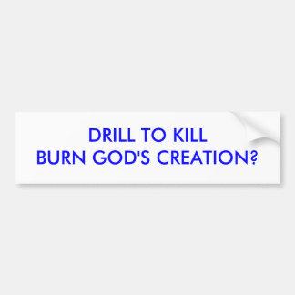 DRILL TO KILLBURN GOD'S CREATION? BUMPER STICKER