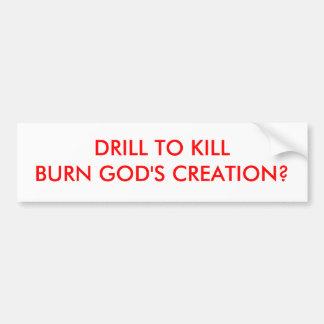 DRILL TO KILLBURN GOD'S CREATION? CAR BUMPER STICKER
