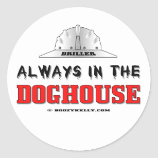 new style 665c9 a67a0 Driller, Always In The Doghouse, Oil Field Sticker
