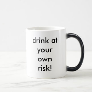 drink at your own risk! magic mug