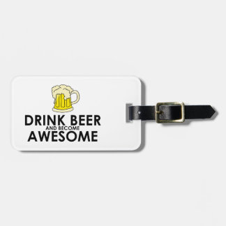 Drink Beer and Become Awesome Luggage Tag