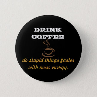 Drink Coffee 2 Inch Round Button