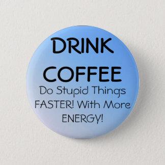 DRINK COFFEE 2 INCH ROUND BUTTON