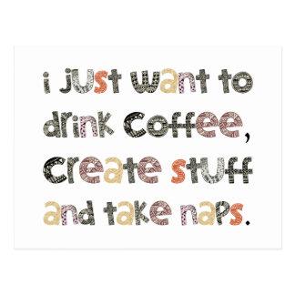 Drink Coffee, Create Stuff and Take Naps Postcard